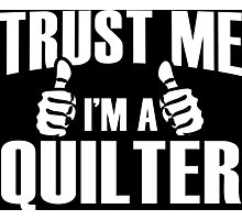 Trust Me I'm A Quilter - Tshirts Photographic Print