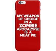 My weapon of choice in a Zombie Apocalypse is a meat pie iPhone Case/Skin