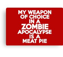 My weapon of choice in a Zombie Apocalypse is a meat pie Canvas Print