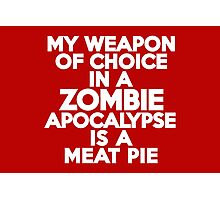 My weapon of choice in a Zombie Apocalypse is a meat pie Photographic Print