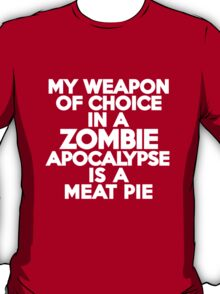 My weapon of choice in a Zombie Apocalypse is a meat pie T-Shirt
