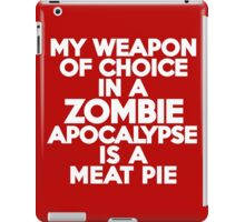 My weapon of choice in a Zombie Apocalypse is a meat pie iPad Case/Skin