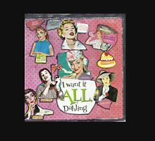 I Want It All,Dahling..(Best if viewed larger) Womens Fitted T-Shirt