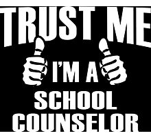 Trust Me I'm A School Counselor - Tshirts Photographic Print