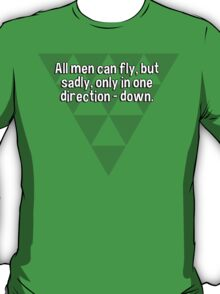 All men can fly' but sadly' only in one direction - down. T-Shirt