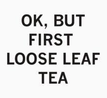OK, BUT FIRST LOOSE LEAF TEA Kids Clothes