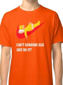 Can't Someone Else Just Do It  Classic T-Shirt