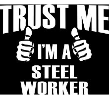 Trust Me I'm A Steel Worker - Tshirts Photographic Print