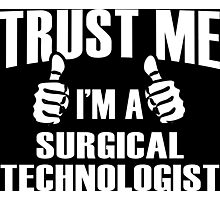 Trust Me I'm A Surgical Technologist - Tshirts Photographic Print