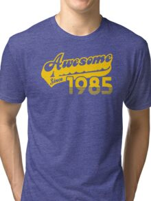 Awesome Since 1985 Tri-blend T-Shirt