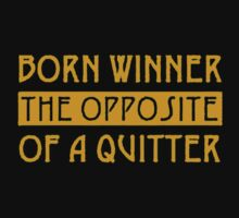 Born Winner the Opposite of a Quitter Kids Clothes