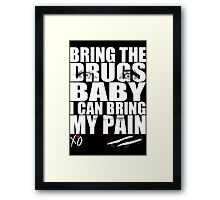 Bring The Drugs Baby Framed Print