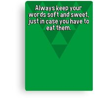 Always keep your words soft and sweet' just in case you have to eat them. Canvas Print