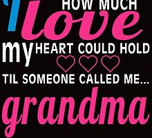 i never new how much i love my heart could hold til someone called me grandma by teeshirtz