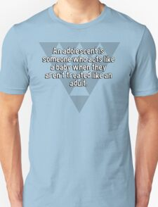 An adolescent is someone who acts like a baby when they aren't treated like an adult. T-Shirt