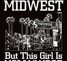 I MAY LIVE IN THE  MIDWEST BUT THIS GIRL IS HOLLYWOOD by teeshirtz