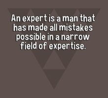 An expert is a man that has made all mistakes possible in a narrow field of expertise. by margdbrown