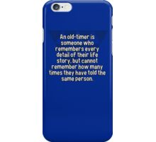 An old-timer is someone who remembers every detail of their life story' but cannot remember how many times they have told the same person. iPhone Case/Skin