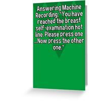 "Answering Machine Recording: ""You have reached the breast self-examination hot line. Please press one ...Now press the other one."" Greeting Card"