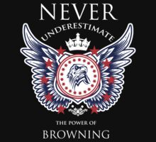 Never Underestimate The Power Of Browning - Tshirts & Accessories by tshirts2015