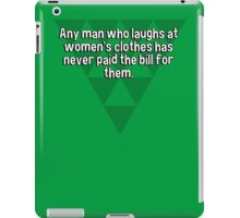 Any man who laughs at women's clothes has never paid the bill for them. iPad Case/Skin