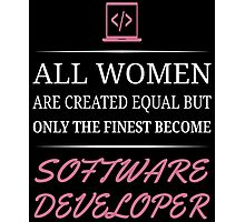 All Women Are Created Equal But Only The Finest Become Software Developer  Photographic Print