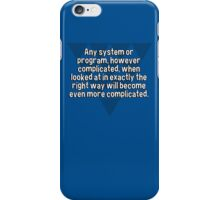 Any system or program' however complicated' when looked at in exactly the right way will become even more complicated. iPhone Case/Skin