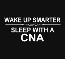 Wake Up Smarter Sleep With A CNA - Tshirts & Accessories by custom111