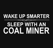Wake Up Smarter Sleep With A Coal Miner - Tshirts & Accessories by custom111
