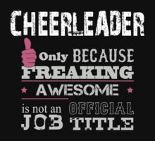 Cheerleader Only Because Freaking Awesome Is Not An Official Job Title - Tshirts by crazyshirts2015