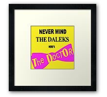 Never Mind the Daleks! Framed Print