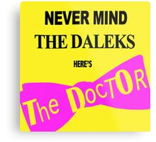 Never Mind the Daleks! Metal Print