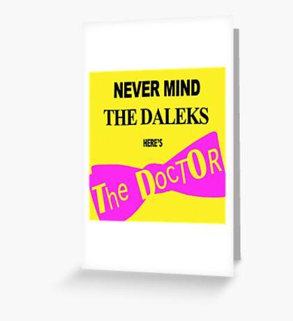 Never Mind the Daleks! Greeting Card