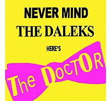 Never Mind the Daleks! Photographic Print