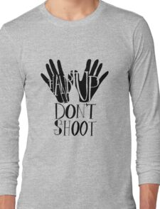 Hands Up Don't Shoot Long Sleeve T-Shirt