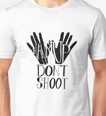 Hands Up Don't Shoot Unisex T-Shirt