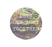 Lets Get Lost Together Photographic Print