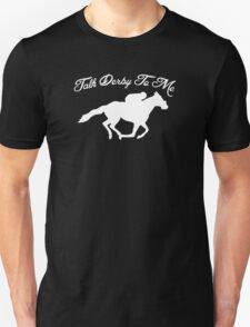 Talk Derby To Me Funny Horse Race T-Shirt