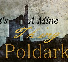 It's A Mine Thing Poldark by Arteffecting