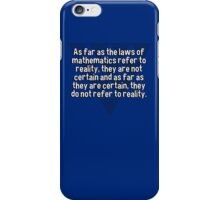 As far as the laws of mathematics refer to reality' they are not certain and as far as they are certain' they do not refer to reality. iPhone Case/Skin