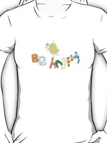 Be happy. T-Shirt