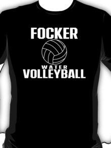 Focker Water Volleyball Funny T-Shirt & Hoodies T-Shirt