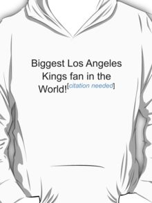 Biggest Los Angeles Kings Fan - Citation Needed T-Shirt