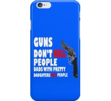 Guns dont kill dads with daughters dark geek funny nerd iPhone Case/Skin