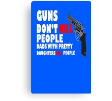 Guns dont kill dads with daughters dark geek funny nerd Canvas Print