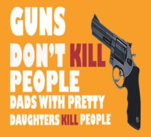 Guns dont kill dads with daughters dark geek funny nerd by katabudi
