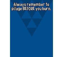 Always remember to pillage BEFORE you burn. Photographic Print