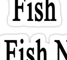 We Don't Need Fish But Fish Need Us  Sticker