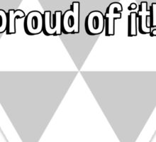 Always try to be modest. And be damn proud of it! Sticker