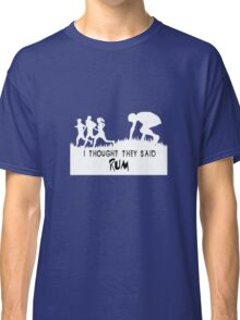 I thought they said rum geek funny nerd Classic T-Shirt